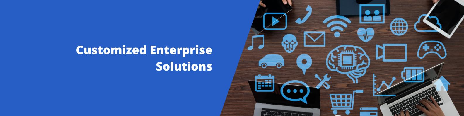 Customized Enterprise Solutions